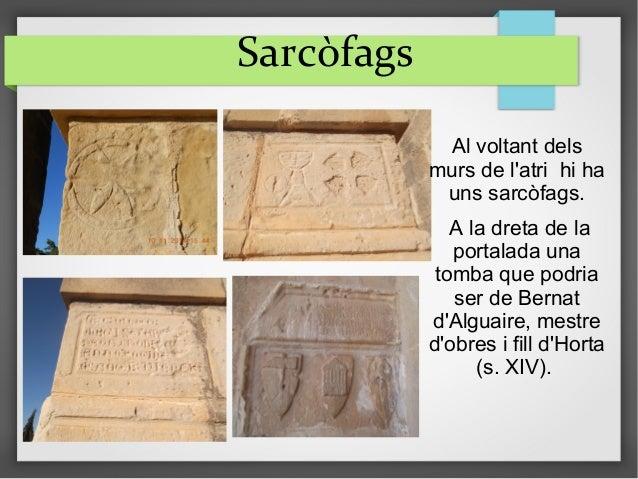 Sarcòfags Al voltant dels murs de l'atri hi ha uns sarcòfags. A la dreta de la portalada una tomba que podria ser de Berna...