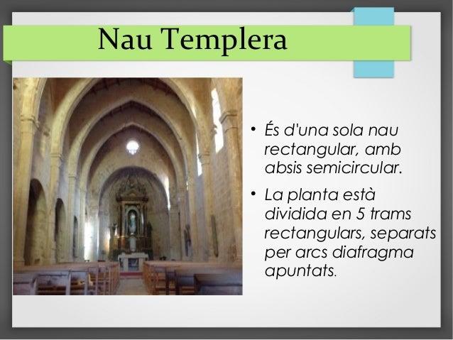 Nau Templera  És d'una sola nau rectangular, amb absis semicircular.  La planta està dividida en 5 trams rectangulars, s...