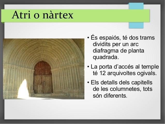 Atri o nàrtex • És espaiós, té dos trams dividits per un arc diafragma de planta quadrada. • La porta d'accés al temple té...