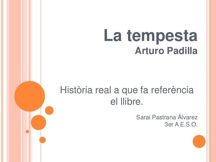 La tempesta                  Arturo PadillaHistòria real a que fa referència             el llibre.                  Sarai...