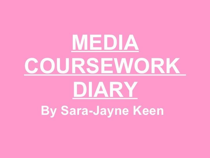MEDIA COURSEWORK  DIARY By Sara-Jayne Keen