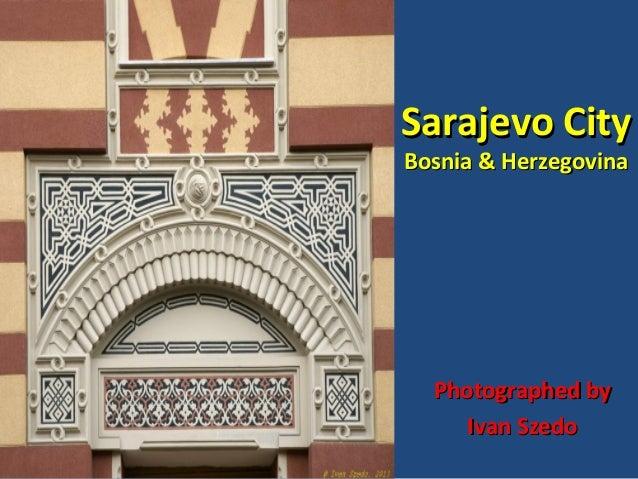 Sarajevo City Bosnia & Herzegovina  Photographed by Ivan Szedo