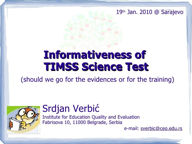 Informativeness of  TIMSS Science Test (should we go for the evidences or for the training) Srdjan Verbić  Institute for E...