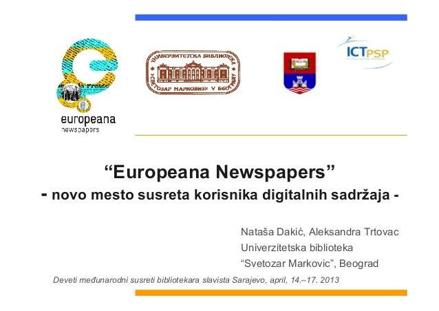 """""""Europeana Newspapers"""" - novo mesto susreta korisnika digitalnih sadržaja - Nataša Dakić, Aleksandra Trtovac Univerzitetsk..."""