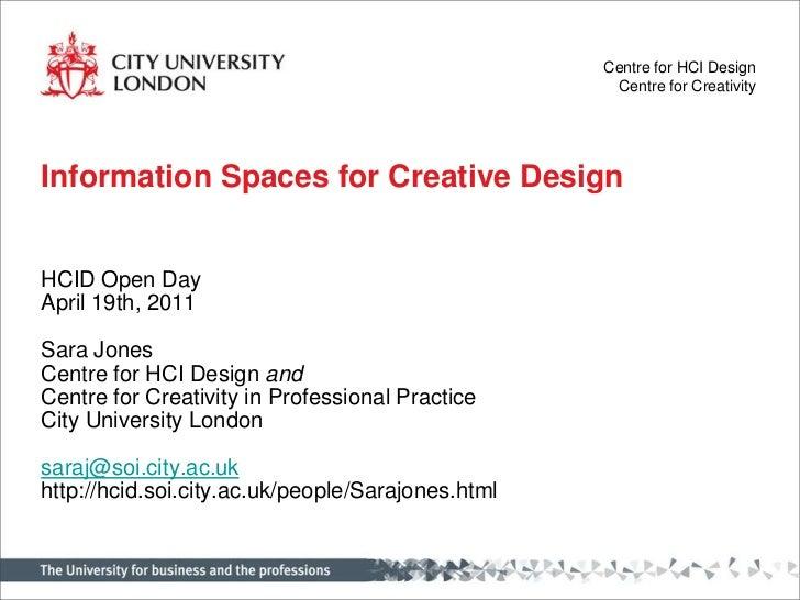 Information Spaces for Creative Design <br />HCID Open Day<br />April 19th, 2011<br />Sara Jones<br />Centre for HCI Desig...