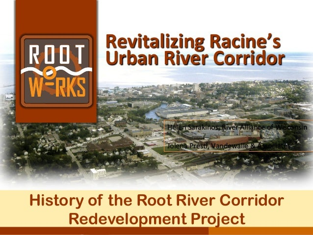 Revitalizing  Racine's   Urban  River  Corridor   Helen  Sarakinos,  River  Alliance  of  Wisconsin  ...