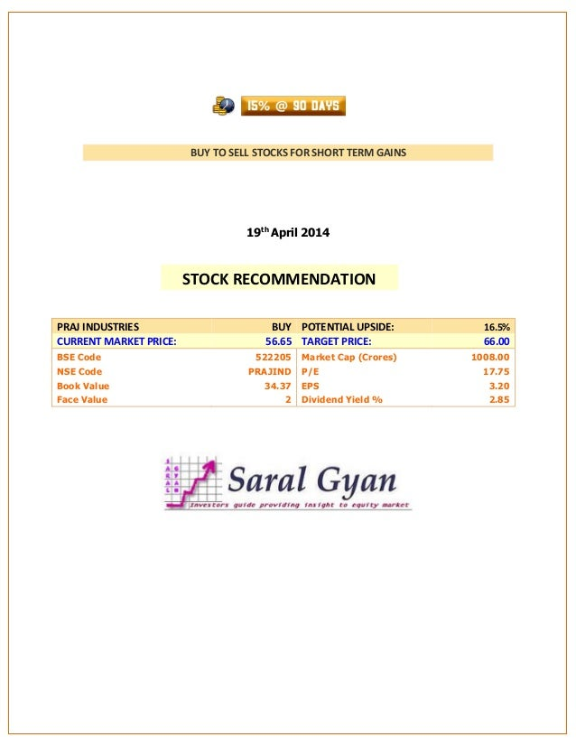 BUY TO SELL STOCKS FOR SHORT TERM GAINS 19th April 2014 PRAJ INDUSTRIES BUY POTENTIAL UPSIDE: 16.5% CURRENT MARKET PRICE: ...