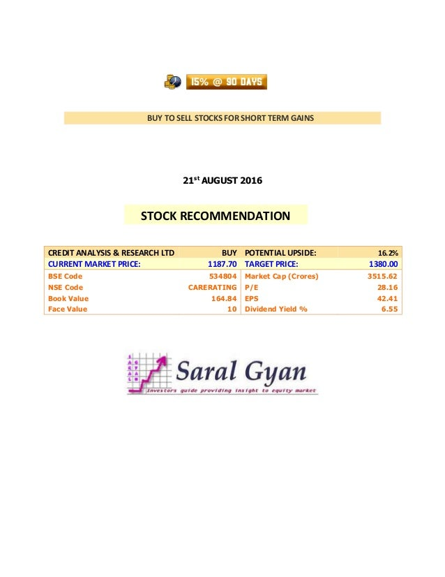 BUY TO SELL STOCKS FOR SHORT TERM GAINS 21st AUGUST 2016 CREDIT ANALYSIS & RESEARCH LTD BUY POTENTIAL UPSIDE: 16.2% CURREN...