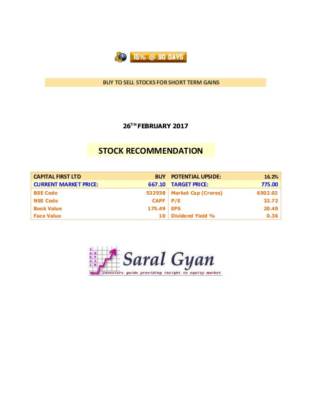 BUY TO SELL STOCKS FOR SHORT TERM GAINS 26TH FEBRUARY 2017 CAPITAL FIRST LTD BUY POTENTIAL UPSIDE: 16.2% CURRENT MARKET PR...
