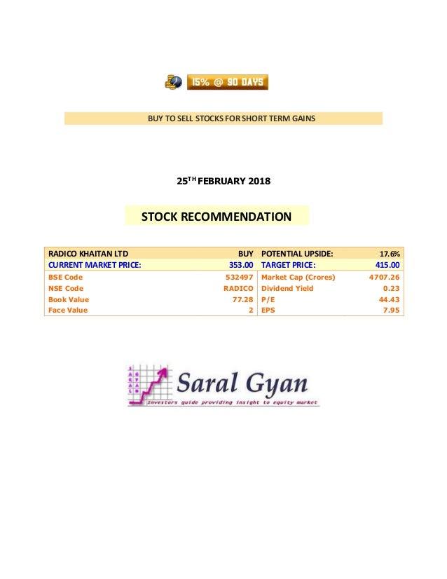 BUY TO SELL STOCKS FOR SHORT TERM GAINS 25TH FEBRUARY 2018 RADICO KHAITAN LTD BUY POTENTIAL UPSIDE: 17.6% CURRENT MARKET P...