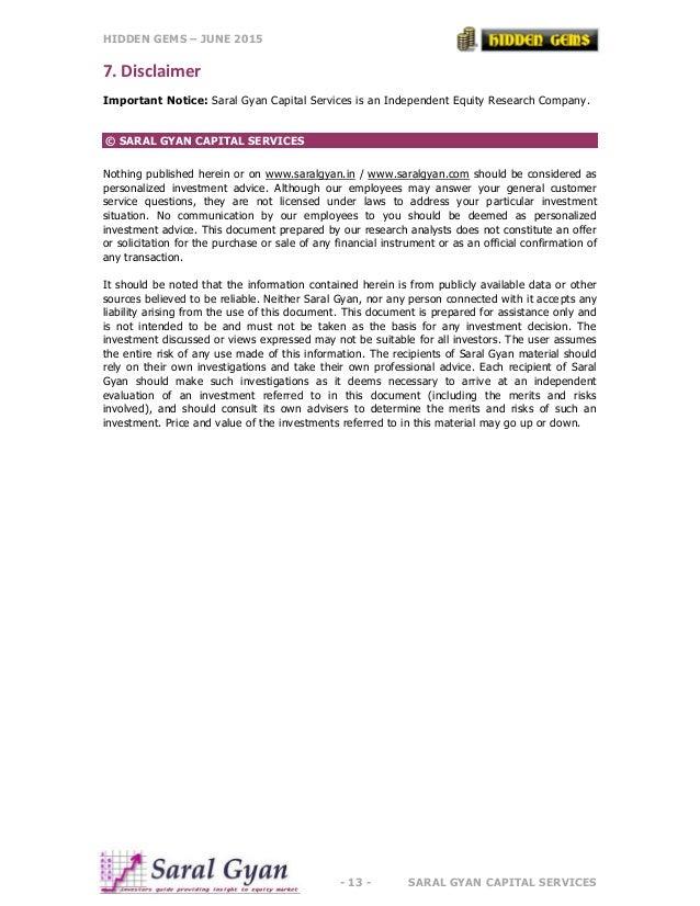HIDDEN GEMS – JUNE 2015 - 13 - SARAL GYAN CAPITAL SERVICES 7. Disclaimer Important Notice: Saral Gyan Capital Services is ...