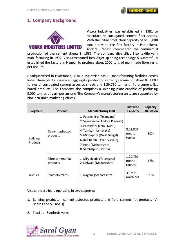 HIDDEN GEMS – JUNE 2015 - 3 - SARAL GYAN CAPITAL SERVICES 1. Company Background Visaka Industries was established in 1981 ...