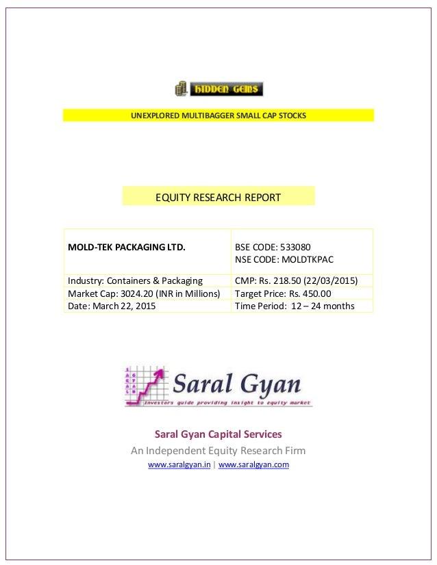 UNEXPLORED MULTIBAGGER SMALL CAP STOCKS EQUITY RESEARCH REPORT MOLD-TEK PACKAGING LTD. BSE CODE: 533080 NSE CODE: MOLDTKPA...