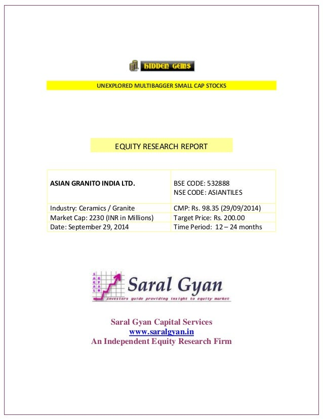 UNEXPLORED MULTIBAGGER SMALL CAP STOCKS EQUITY RESEARCH REPORT ASIAN GRANITO INDIA LTD. BSE CODE: 532888 NSE CODE: ASIANTI...