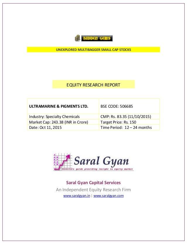 UNEXPLORED MULTIBAGGER SMALL CAP STOCKS EQUITY RESEARCH REPORT ULTRAMARINE & PIGMENTS LTD. BSE CODE: 506685 Industry: Spec...