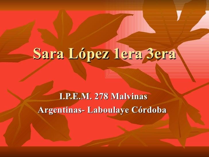 Sara López 1era 3era      I.P.E.M. 278 Malvinas Argentinas- Laboulaye Córdoba