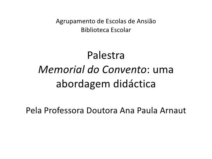 Agrupamento de Escolas de AnsiãoBiblioteca EscolarPalestraMemorial do Convento: uma abordagem didácticaPela Professora Dou...