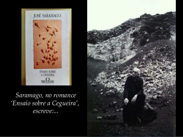 Saramago, no romance 'Ensaio sobre a Cegueira', escreve:...