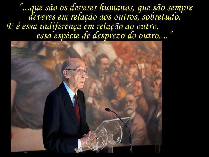 """"""" ...que são os deveres humanos, que são sempre deveres em relação aos outros, sobretudo.  E é essa indiferença em relação..."""
