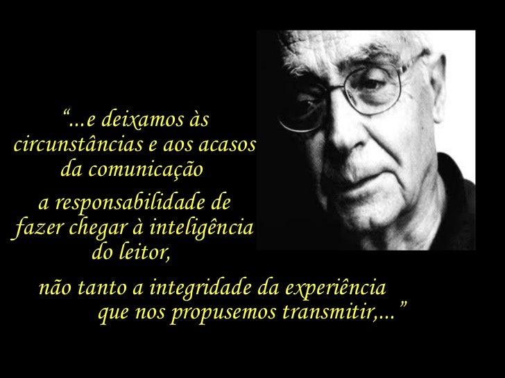 """"""" ...e deixamos às circunstâncias e aos acasos da comunicação  a responsabilidade de fazer chegar à inteligência do leitor..."""