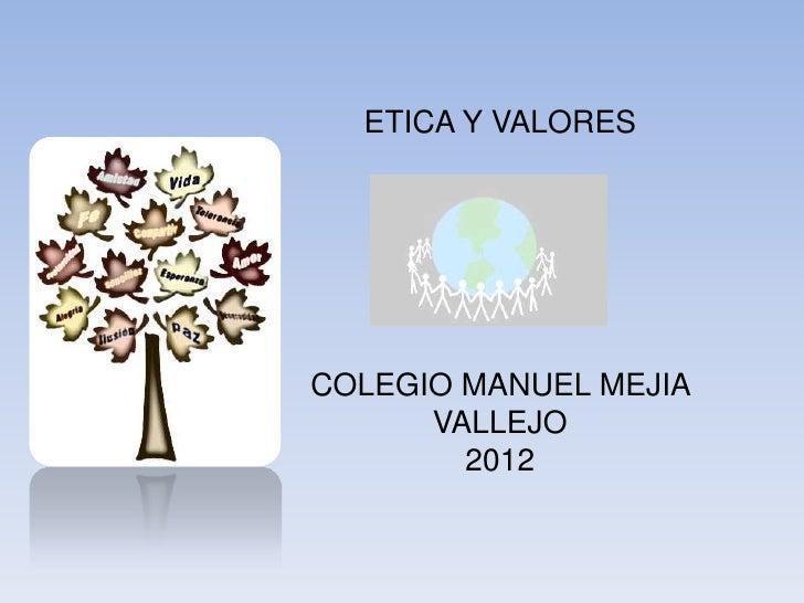 ETICA Y VALORESCOLEGIO MANUEL MEJIA      VALLEJO        2012