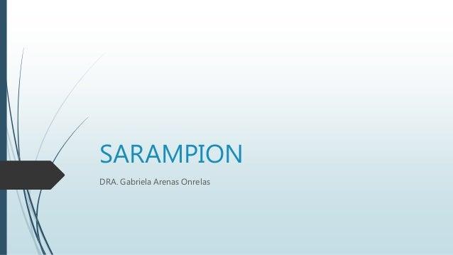 SARAMPION DRA. Gabriela Arenas Onrelas