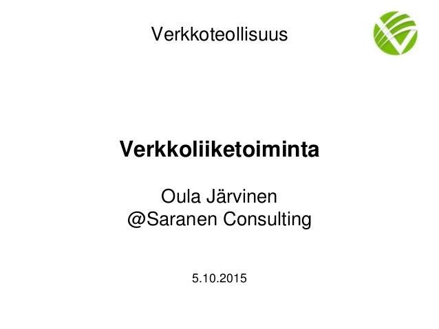 Verkkoteollisuus Verkkoliiketoiminta Oula Järvinen @Saranen Consulting 5.10.2015