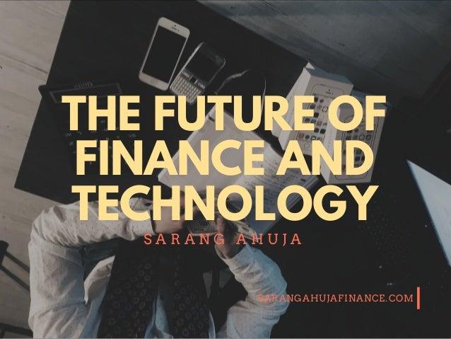 SARANGAHUJAFINANCE.COM THE FUTURE OF FINANCE AND TECHNOLOGY S A R A N G A H U J A
