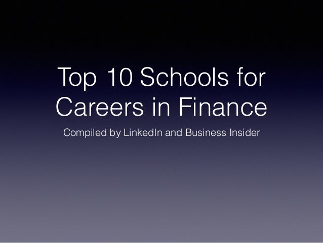 Top 10 Schools for  Careers in Finance  Compiled by LinkedIn and Business Insider