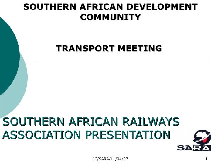 SOUTHERN AFRICAN RAILWAYS ASSOCIATION PRESENTATION SOUTHERN AFRICAN DEVELOPMENT COMMUNITY TRANSPORT MEETING