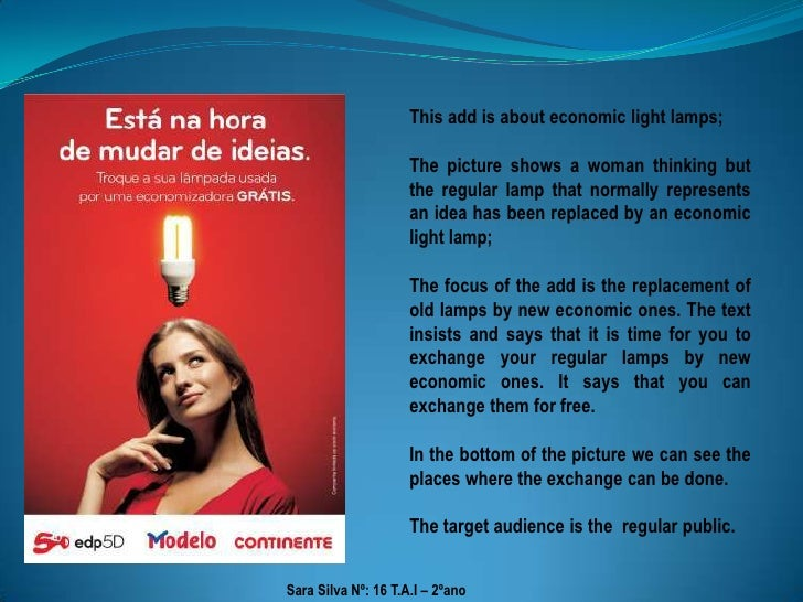 This add is about economic light lamps;<br />The picture shows a woman thinking but the regular lamp that normally represe...