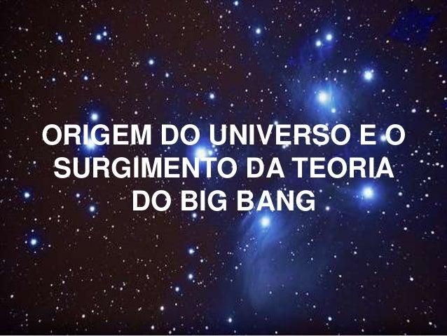 ORIGEM DO UNIVERSO E O SURGIMENTO DA TEORIA DO BIG BANG