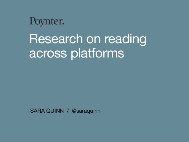 SARA QUINN / @saraquinn Research on reading across platforms