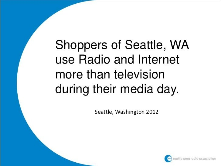 Shoppers of Seattle, WAuse Radio and Internetmore than televisionduring their media day.      Seattle, Washington 2012