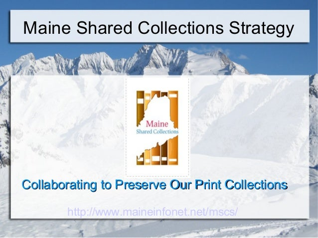 Maine Shared Collections StrategyCollaborating to Preserve Our Print CollectionsCollaborating to Preserve Our Print Collec...
