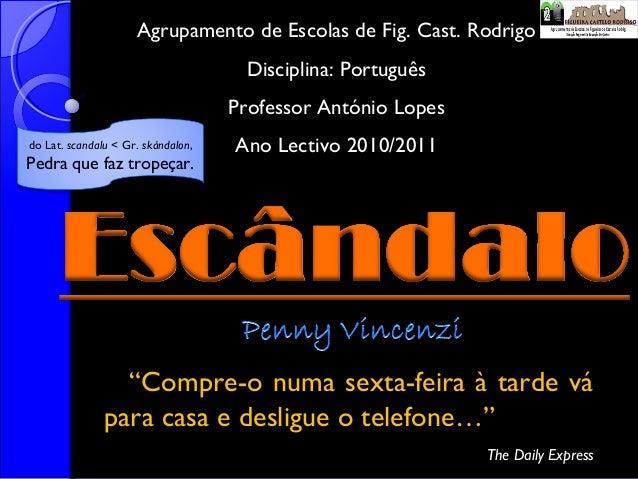 Agrupamento de Escolas de Fig. Cast. Rodrigo Disciplina: Português Professor António Lopes do Lat. scandalu < Gr. skándalo...