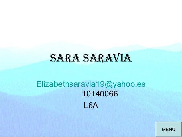 Sara Saravia Elizabethsaravia19@yahoo.es 10140066 L6A MENU