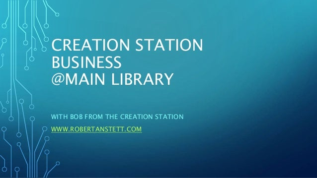 CREATION STATION BUSINESS @MAIN LIBRARY WITH BOB FROM THE CREATION STATION WWW.ROBERTANSTETT.COM
