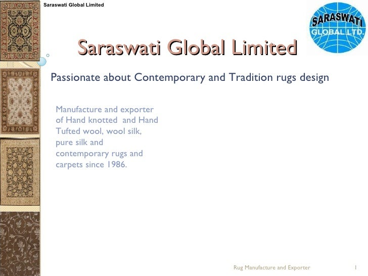 Saraswati Global Limited Passionate about Contemporary and Tradition rugs design Manufacture and exporter  of Hand knotted...