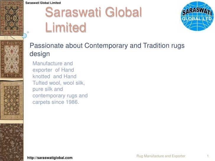 Saraswati Global Limited<br />Passionate about Contemporary and Tradition rugs design<br />Manufacture and exporter  of Ha...