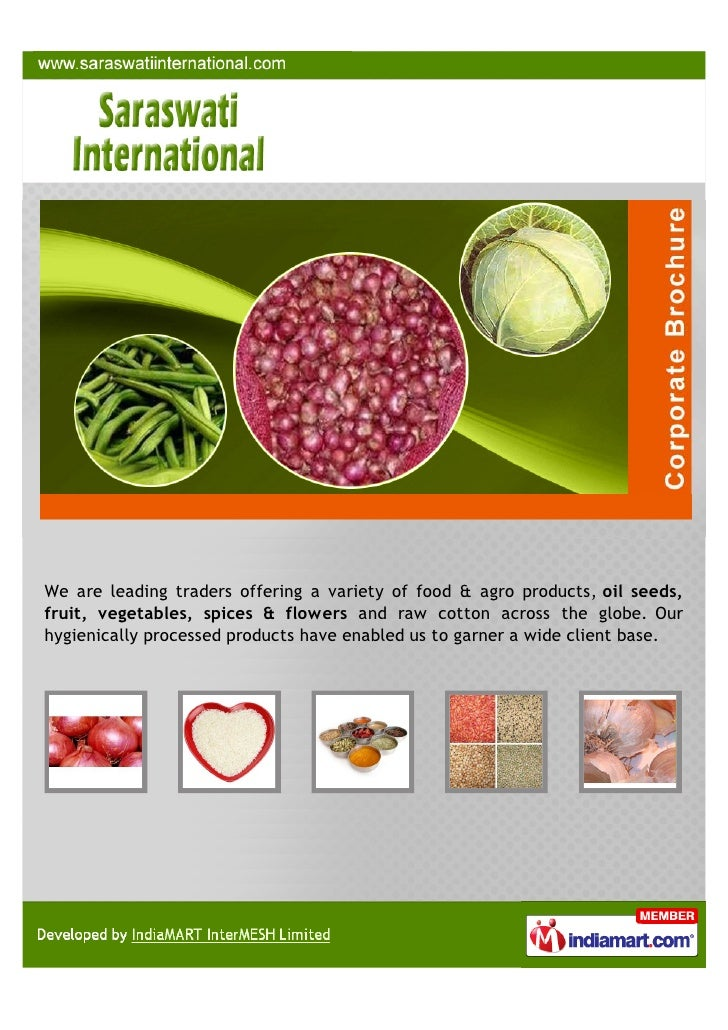 We are leading traders offering a variety of food & agro products, oil seeds,fruit, vegetables, spices & flowers and raw c...