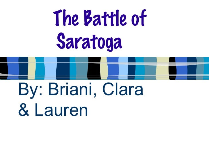 By: Briani, Clara  & Lauren The Battle of  Saratoga