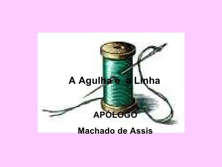 A Agulha e  a Linha APÓLOGO Machado de Assis