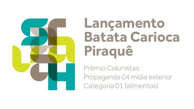 Lançamento Batata Carioca Piraquê Prêmio Colunistas Propaganda 04 mídia exterior Categoria 01 (alimentos)