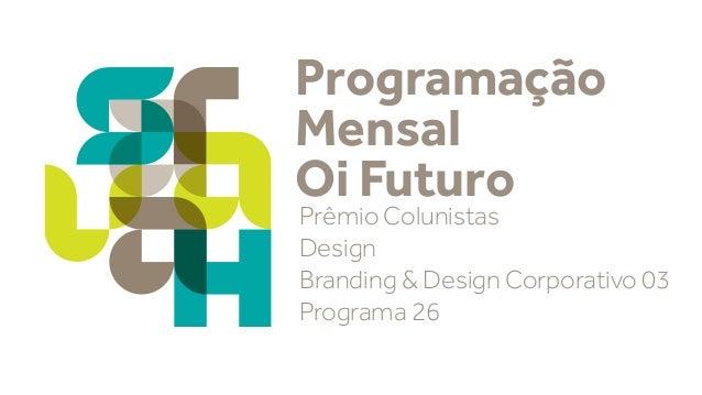 Programação Mensal Oi Futuro  Prêmio Colunistas Design Branding & Design Corporativo 03 Programa 26