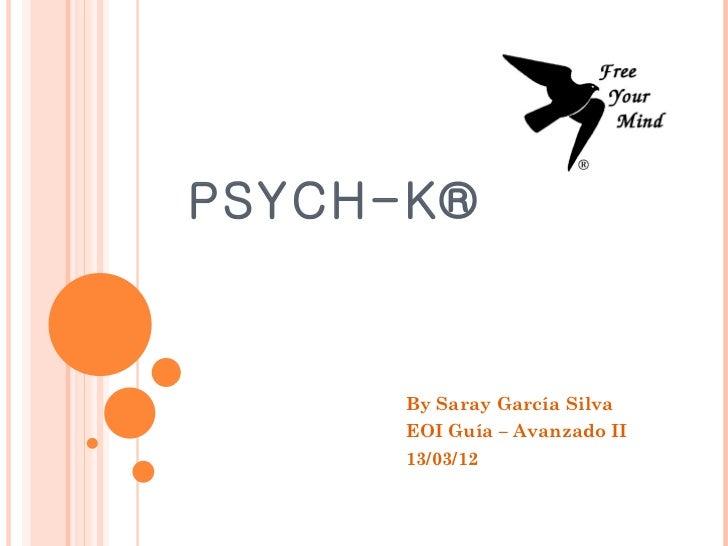 PSYCH-K®      By Saray García Silva      EOI Guía – Avanzado II      13/03/12