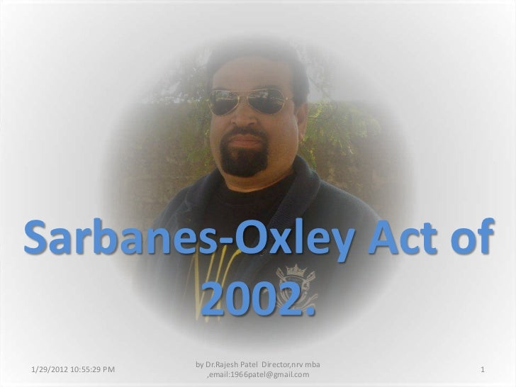 Sarbanes-Oxley Act of       2002.                        by Dr.Rajesh Patel Director,nrv mba1/29/2012 10:55:29 PM         ...