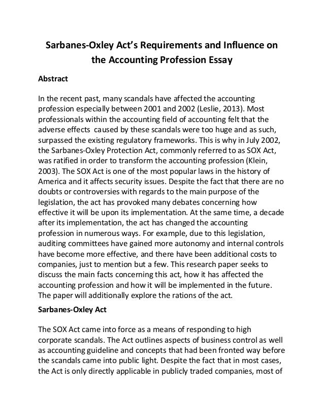 sarbanes oxley act essay Sarbanes-oxley act research paper tiannan martin zhang dallas baptist university april 30, 2015 acct4304 abstract according to the article of not ever.