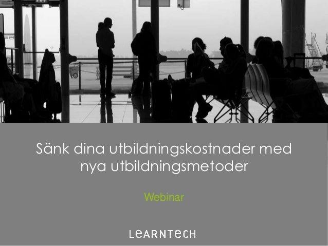 Sänk dina utbildningskostnader med      nya utbildningsmetoder              Webinar                                     1
