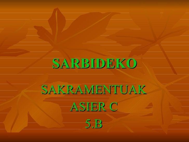 SARBIDEKO SAKRAMENTUAK ASIER C 5.B